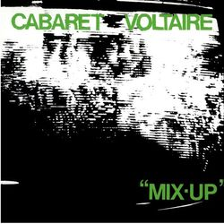 Cabaret Voltaire: Mix-Up