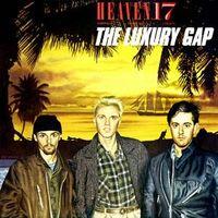 Heaven 17: The Luxury Gap