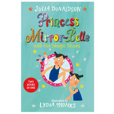 Julia Donaldson: Princess Mirror-Belle and the Magic Shoes