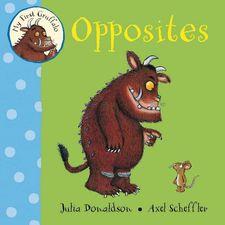 Donaldson and Scheffler: My First Gruffalo: Opposites (Board Book)