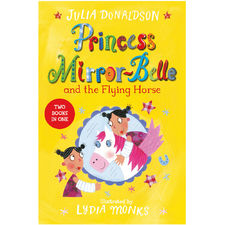 Julia Donaldson: Princess Mirror-Belle and the Flying Horse
