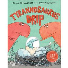 Julia Donaldson: Tyrannosaurus Drip 10th Anniversary Edition