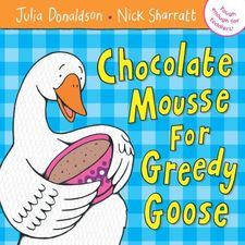 Julia Donaldson: Chocolate Mousse for Greedy Goose (Paperback)