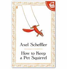 Axel Scheffler: How to Keep a Pet Squirrel (Hardback)