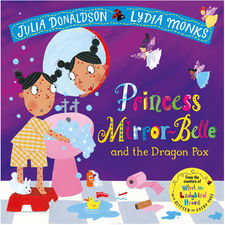 Julia Donaldson: Princess Mirror-Belle and the Dragon Pox
