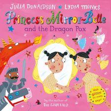 Julia Donaldson: Princess Mirror-Belle and the Dragon Pox (Paperback)