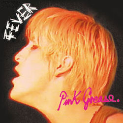Pink Grease: Fever