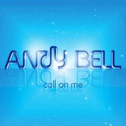 Andy Bell: Call On Me