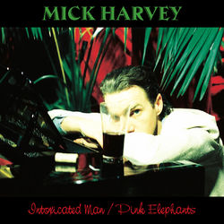 Mick Harvey: Intoxicated Man