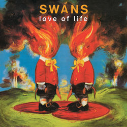Swans: Love Of Life