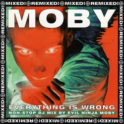 Moby: Everything Is Wrong (Mixed and Remixed)