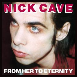 Nick Cave & The Bad Seeds: From Her To Eternity