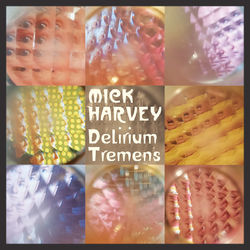 Mick Harvey: Delirium Tremens
