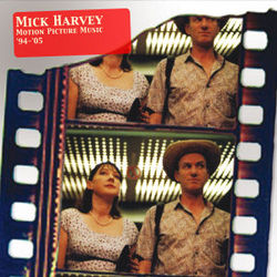 Mick Harvey: Motion Picture Music '94-05'