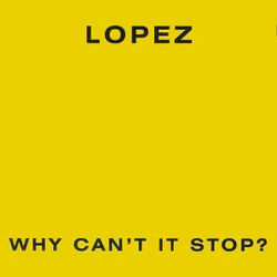 Lopez: Why Can't It Stop?