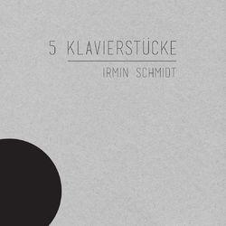 Irmin Schmidt: 5 Klavierstücke