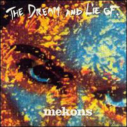 The Mekons: The Dream And Lie Of