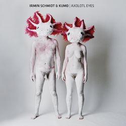 Irmin Schmidt & Kumo: Axolotl Eyes