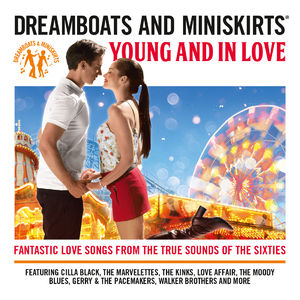 Dreamboats & Petticoats: Dreamboats & Miniskirts: Young and In Love