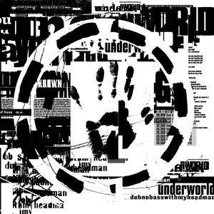 Underworld: Dubnobasswithmyheadman