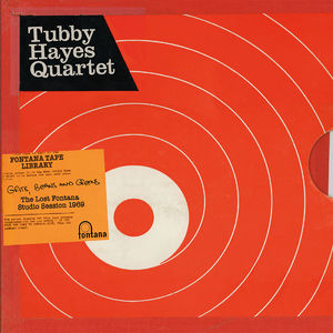 Tubby Hayes Quartet: Grits, Beans And Greens - The Lost Fontana Studio Sessions 1969
