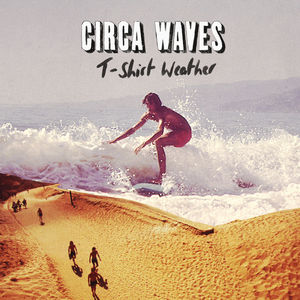 Circa Waves: T-Shirt Weather 7