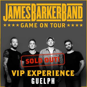 James Barker Band: 01/20/2018 - Guelph VIP Upgrade