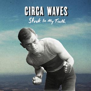 Circa Waves: Stuck In My Teeth 7