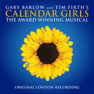 Tim Firth: Calendar Girls The Musical - The Original London Cast