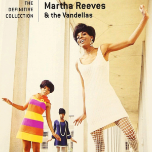 Martha Reeves & The Vandellas: The Definitive Collection