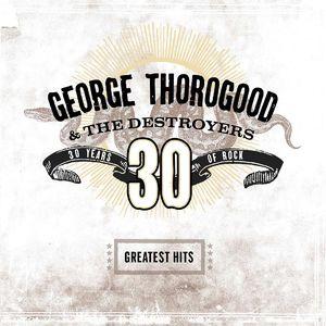 George Thorogood: Greatest Hits: 30 Years Of Rock
