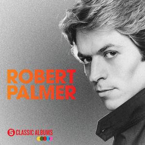 Robert Palmer: 5 Classic Albums