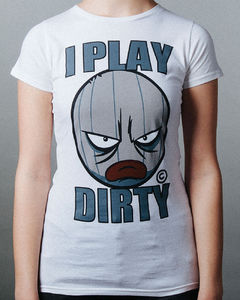I Play Dirty: Womens White T-Shirt