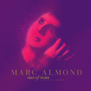 Marc Almond: Trials Of Eyeliner – The Anthology 1979/2016