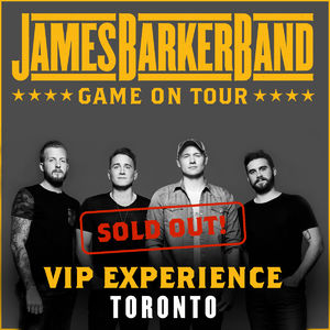 James Barker Band: 01/19/2018 - Toronto VIP Upgrade