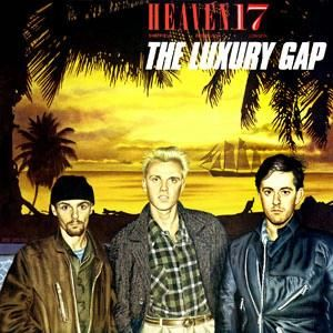 Heaven 17: The Luxury Gap