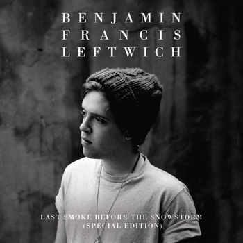 Benjamin Francis Leftwich: Last Smoke Before The Snowstorm 2CD Special Edition