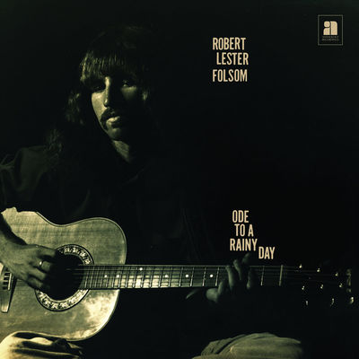 Robert Lester Folsom: Ode To A Rainy Day: Archives 1972-1975