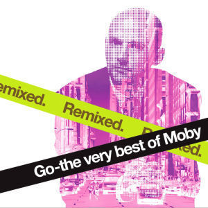 Moby: Go: The Very Best Of Moby Remixed
