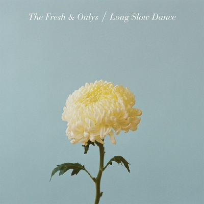 The Fresh & Onlys: Long Slow Dance