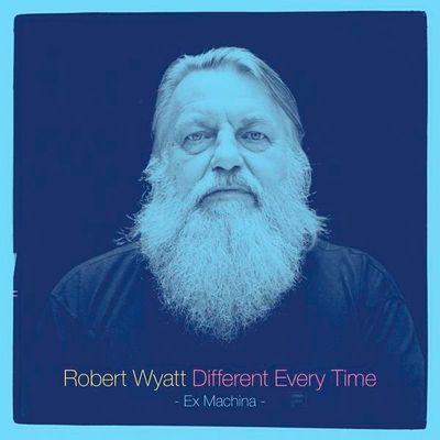 Robert Wyatt: Different Every Time: Volume 1