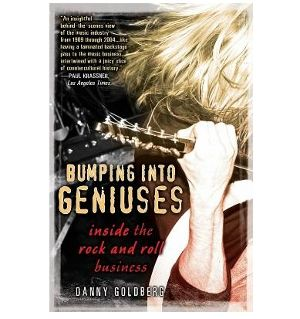 Danny Goldberg: Bumping into Geniuses: My Life Inside the Rock and Roll Business