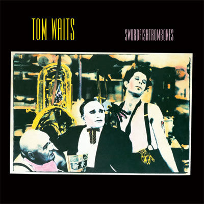 Tom Waits: Swordfishtombones