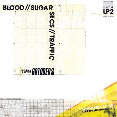The Gotobeds: Blood // Sugar // Secs // Traffic