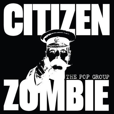 The Pop Group: Citizen Zombie