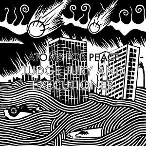 Atoms For Peace: Judge Jury And Exectioner