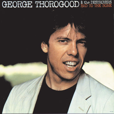 George Thorogood: Bad To The Bone