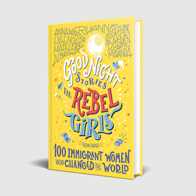 Rebel Girls: GOOD NIGHT STORIES FOR REBEL GIRLS: 100 IMMIGRANT WOMEN WHO CHANGED THE WORLD