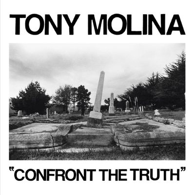 Tony Molina: Confront The Truth