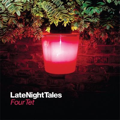 Four Tet: Late Night Tales: Four Tet
